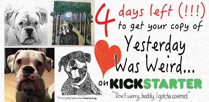 There are only 4 days left to get your copies of this limited, first edition printing of Yesterday Was Weird...